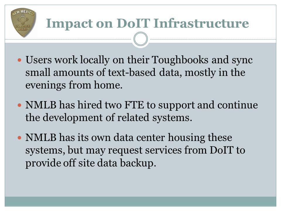 Impact on DoIT Infrastructure Users work locally on their Toughbooks and sync small amounts of text-based data, mostly in the evenings from home.
