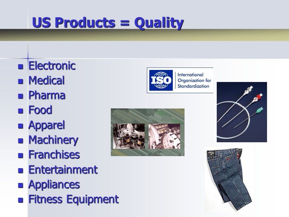 US Products = Quality Electronic Electronic Medical Medical Pharma Pharma Food Food Apparel Apparel Machinery Machinery Franchises Franchises Entertainment Entertainment Appliances Appliances Fitness Equipment Fitness Equipment