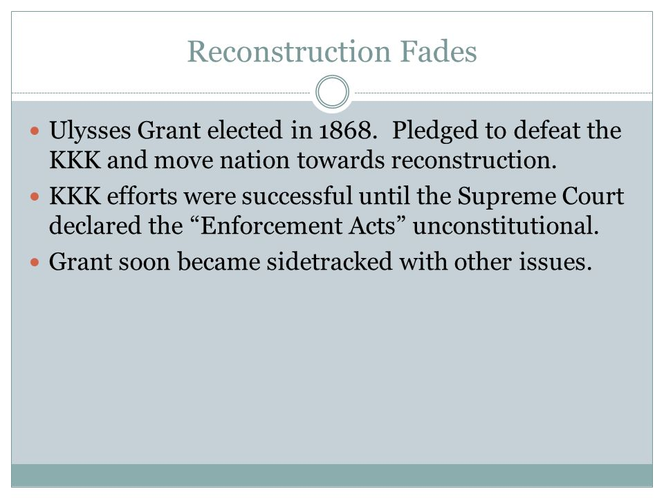 Reconstruction Fades Ulysses Grant elected in 1868.