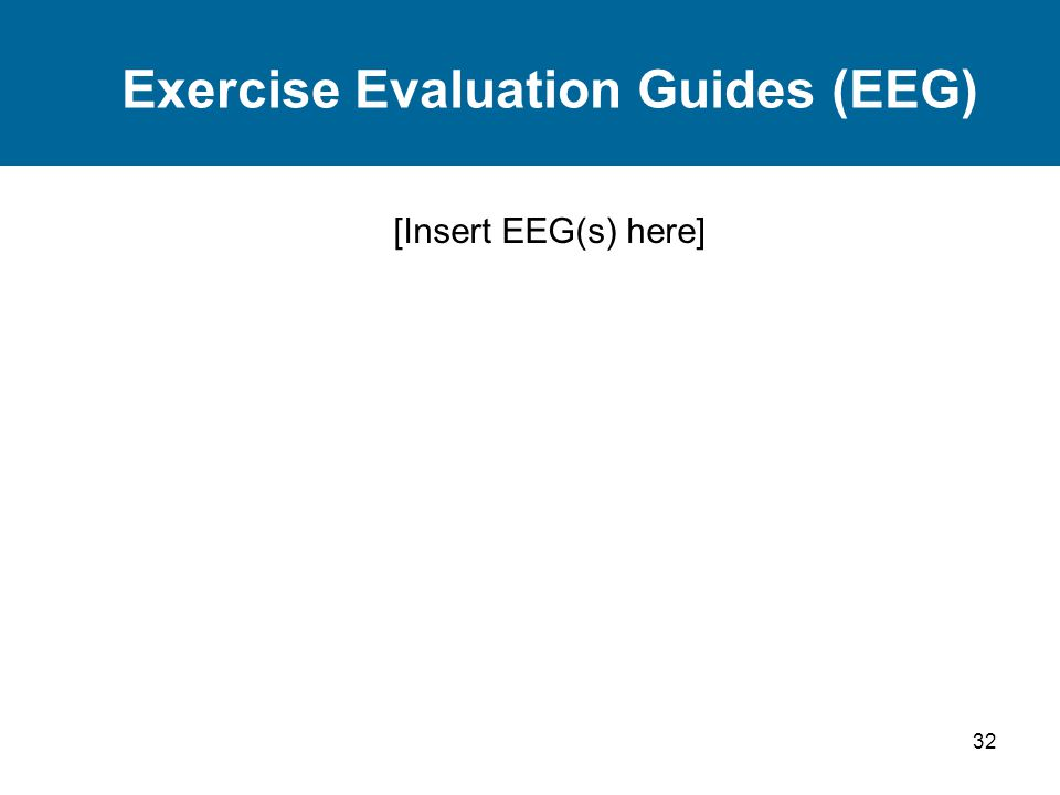 32 Exercise Evaluation Guides (EEG) [Insert EEG(s) here]