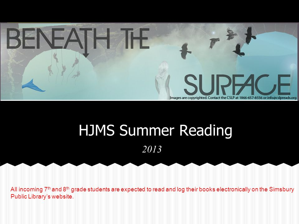 HJMS Summer Reading 2013 All incoming 7 th and 8 th grade students are expected to read and log their books electronically on the Simsbury Public Library's website.