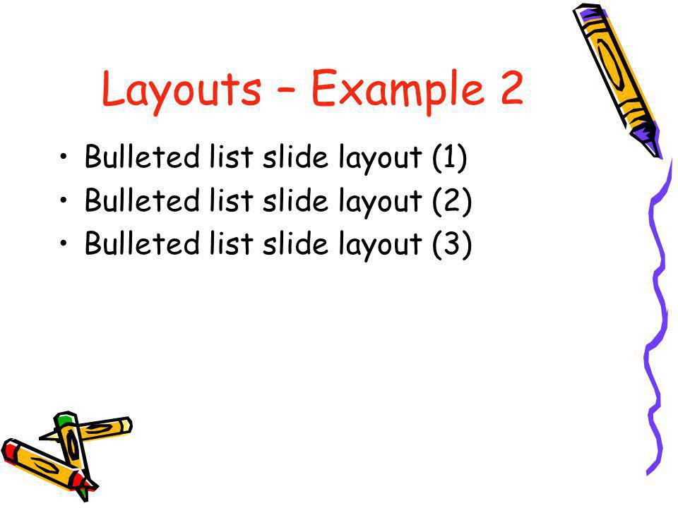 Layouts – Example 2 Bulleted list slide layout (1) Bulleted list slide layout (2) Bulleted list slide layout (3)