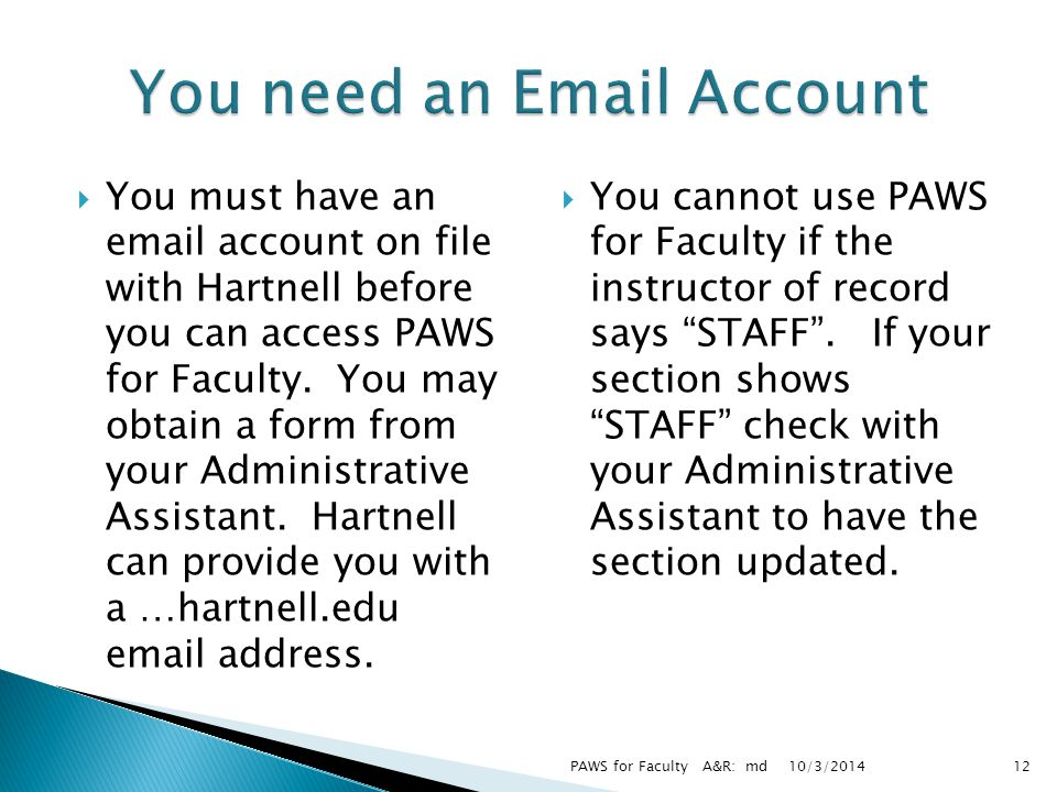  You must have an email account on file with Hartnell before you can access PAWS for Faculty.