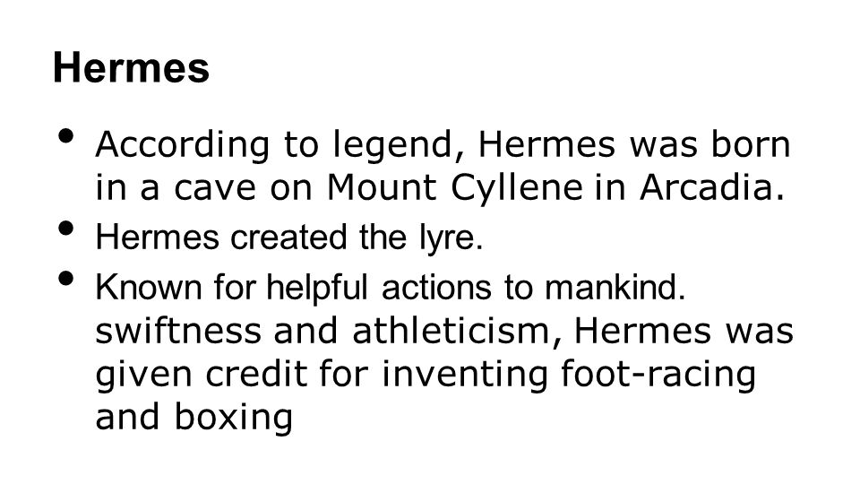 Hermes According to legend, Hermes was born in a cave on Mount Cyllene in Arcadia.