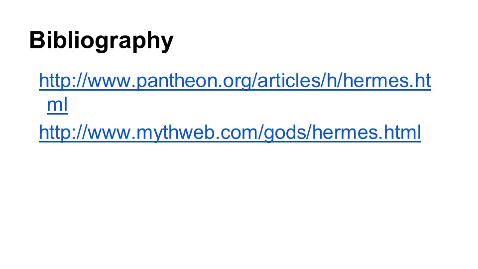 Bibliography http://www.pantheon.org/articles/h/hermes.ht ml http://www.mythweb.com/gods/hermes.html