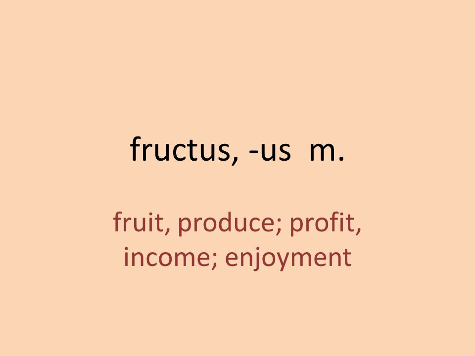 fruit, produce; profit, income; enjoyment