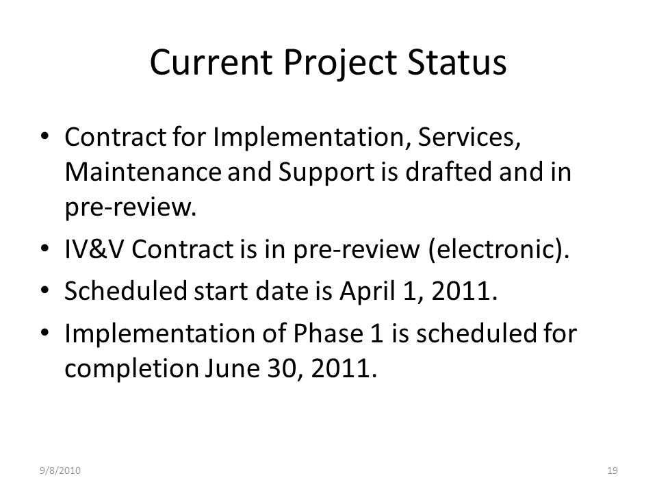 Current Project Status Contract for Implementation, Services, Maintenance and Support is drafted and in pre-review.