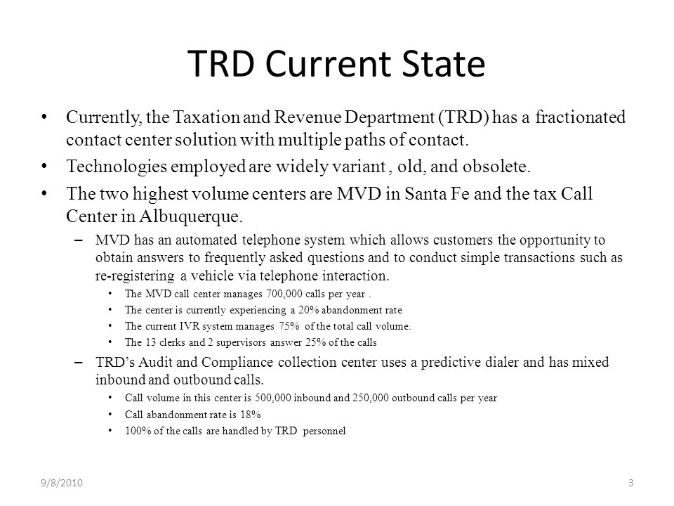 TRD Current State Currently, the Taxation and Revenue Department (TRD) has a fractionated contact center solution with multiple paths of contact.