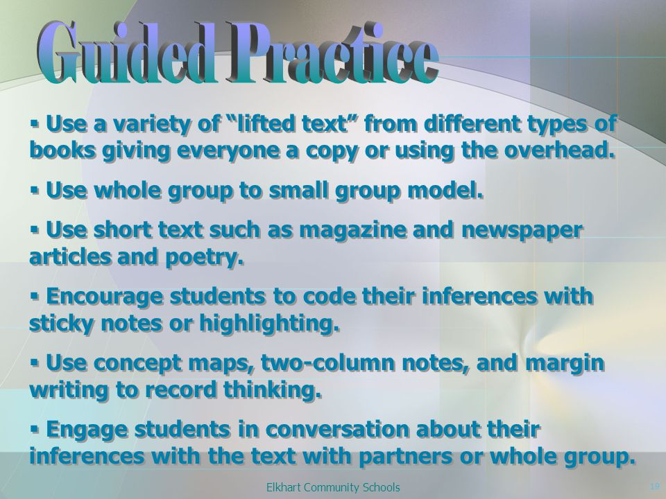 Elkhart Community Schools 19  Use a variety of lifted text from different types of books giving everyone a copy or using the overhead.