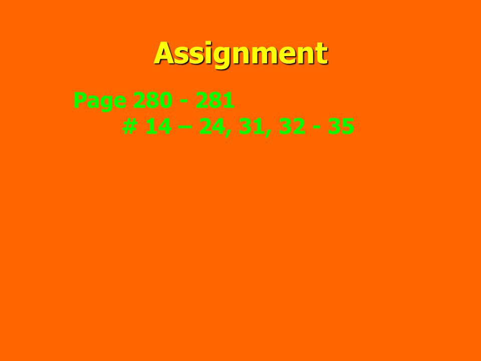 Assignment Page 280 - 281 # 14 – 24, 31, 32 - 35