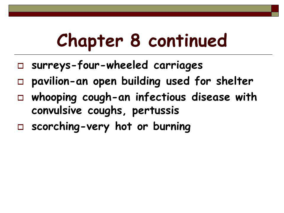 Chapter 8 continued  surreys-four-wheeled carriages  pavilion-an open building used for shelter  whooping cough-an infectious disease with convulsive coughs, pertussis  scorching-very hot or burning