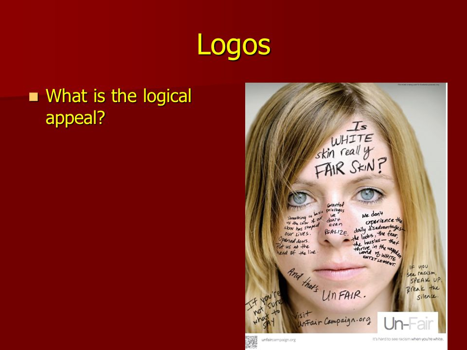 Logos What is the logical appeal. What is the logical appeal.