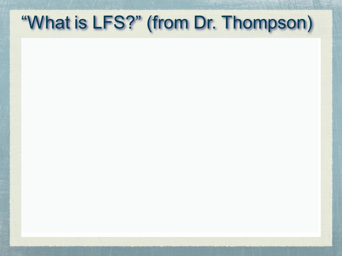 What is LFS (from Dr. Thompson)