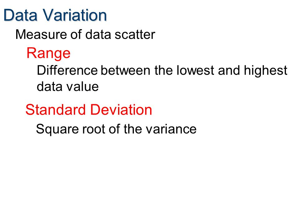 Data Variation Range Standard Deviation Measure of data scatter Difference between the lowest and highest data value Square root of the variance