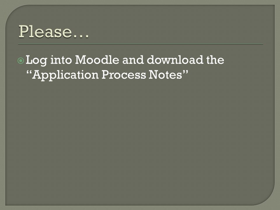  Log into Moodle and download the Application Process Notes
