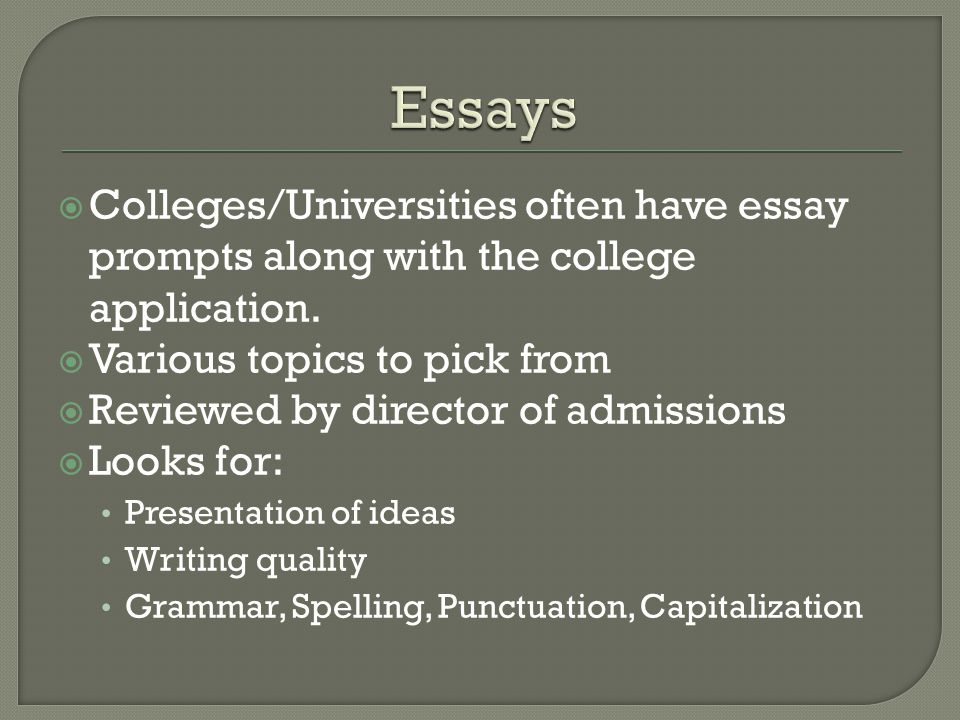  Colleges/Universities often have essay prompts along with the college application.