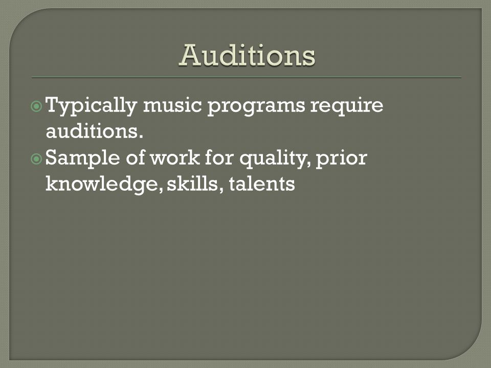  Typically music programs require auditions.