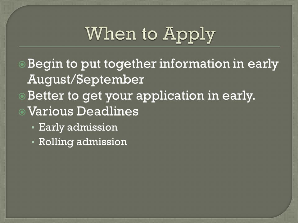  Begin to put together information in early August/September  Better to get your application in early.
