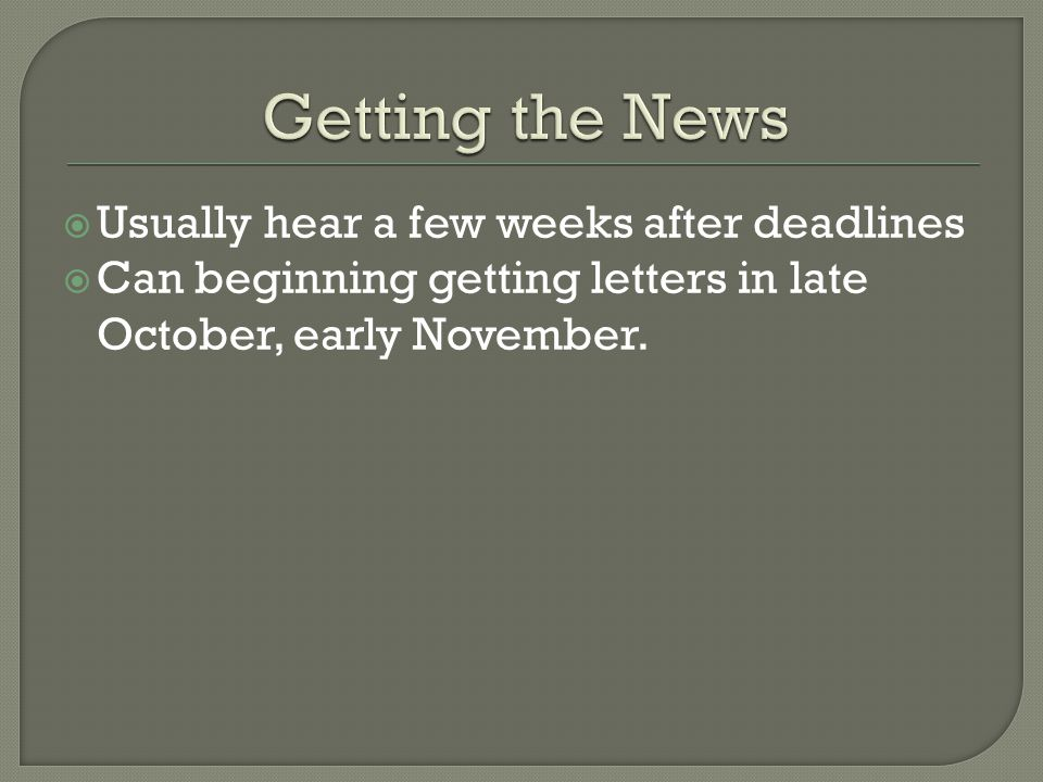  Usually hear a few weeks after deadlines  Can beginning getting letters in late October, early November.