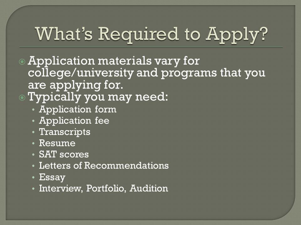  Application materials vary for college/university and programs that you are applying for.