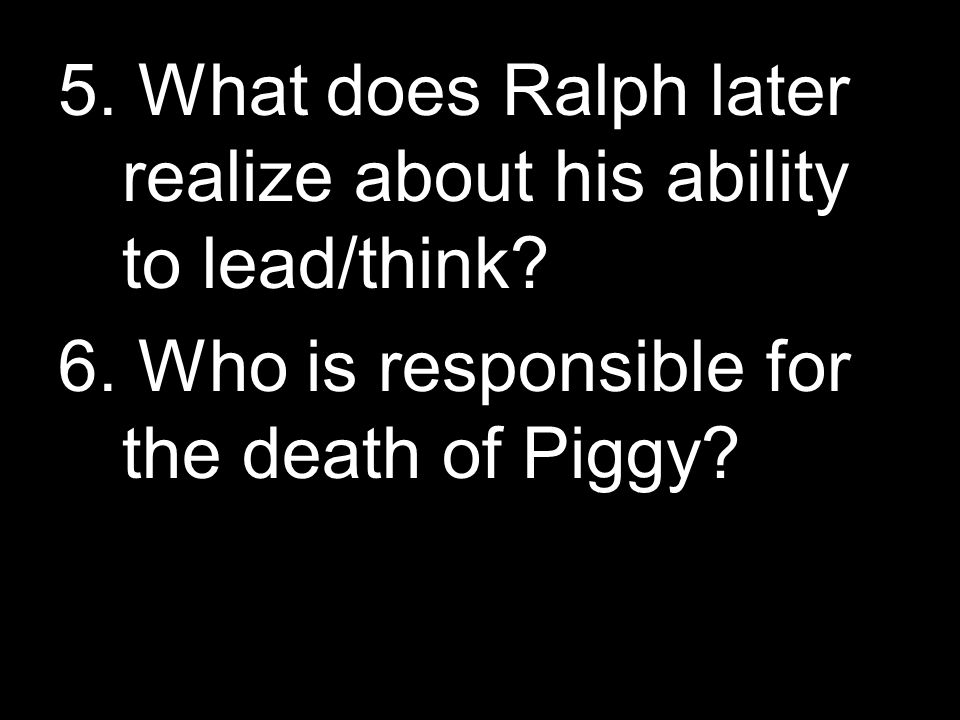 5. What does Ralph later realize about his ability to lead/think.