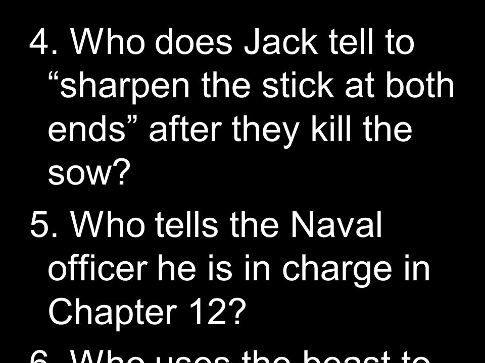 4. Who does Jack tell to sharpen the stick at both ends after they kill the sow.