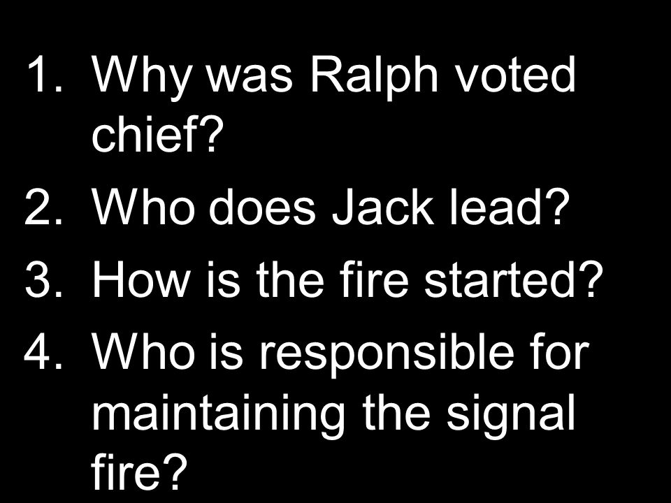 1.Why was Ralph voted chief. 2.Who does Jack lead.