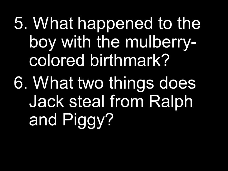 5. What happened to the boy with the mulberry- colored birthmark.
