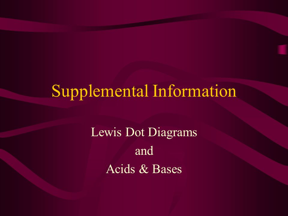 Supplemental Information Lewis Dot Diagrams and Acids & Bases