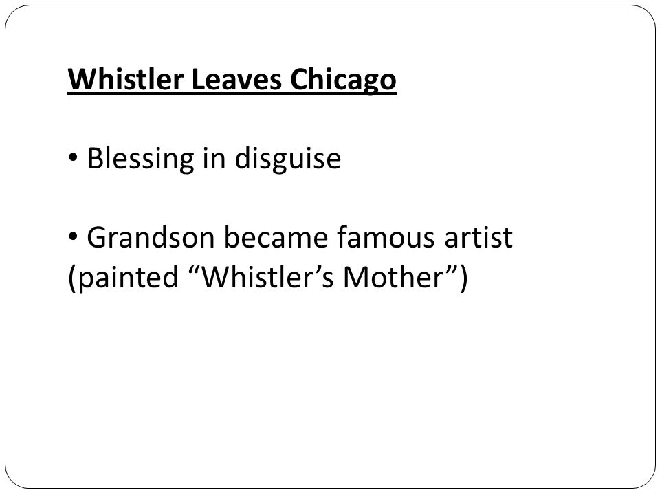 Whistler Leaves Chicago Blessing in disguise Grandson became famous artist (painted Whistler's Mother )