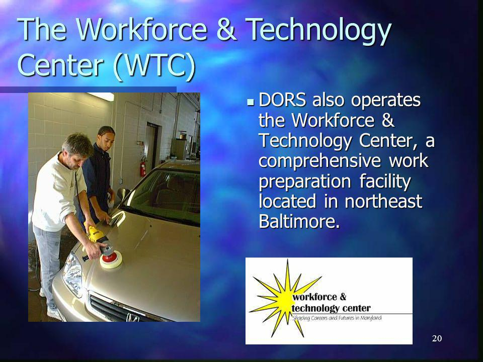 20 DORS also operates the Workforce & Technology Center, a comprehensive work preparation facility located in northeast Baltimore.