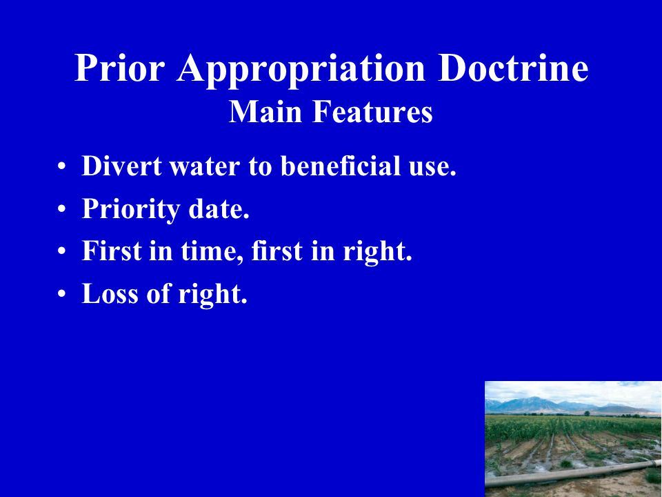 Prior Appropriation Doctrine Main Features Divert water to beneficial use.
