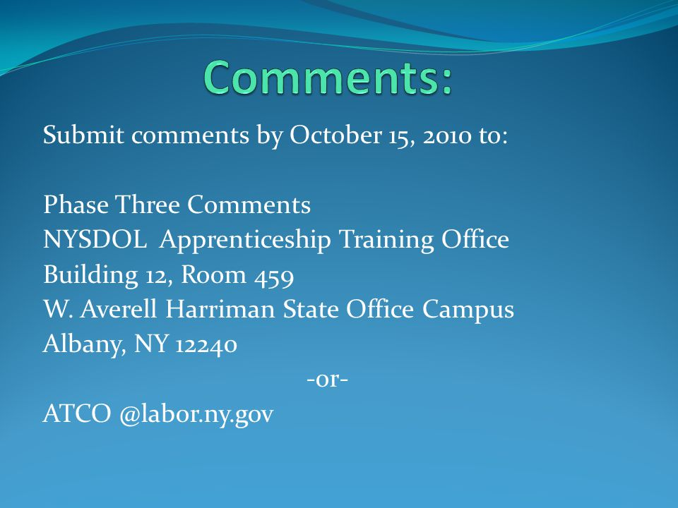Submit comments by October 15, 2010 to: Phase Three Comments NYSDOL Apprenticeship Training Office Building 12, Room 459 W.
