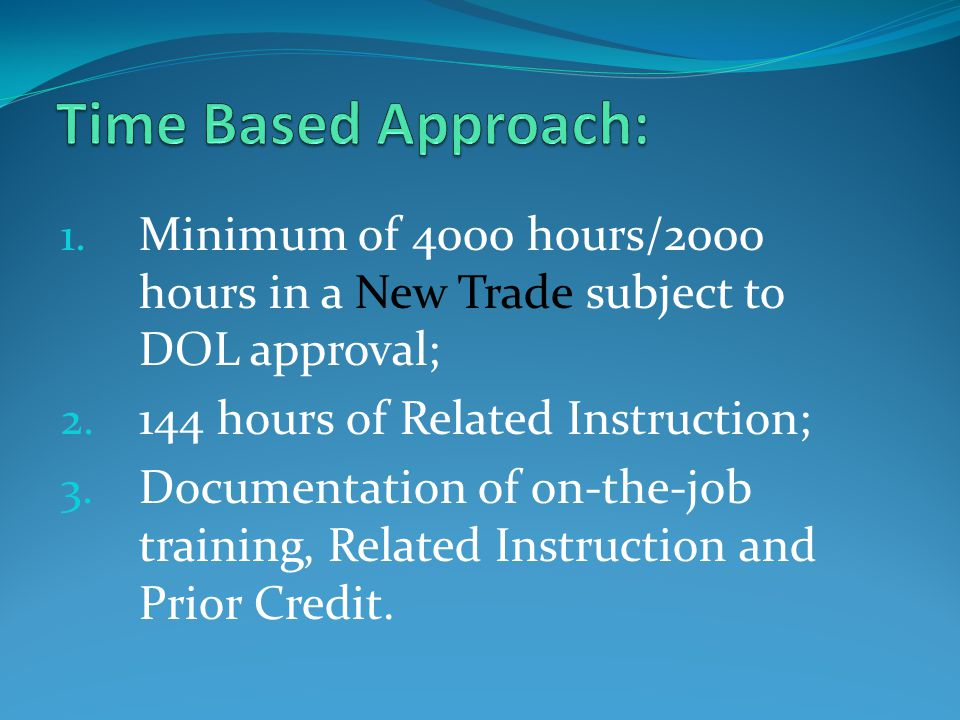 1. Minimum of 4000 hours/2000 hours in a New Trade subject to DOL approval; 2.