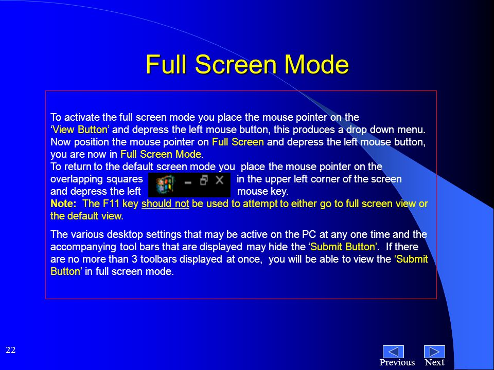 NextPrevious 22 Full Screen Mode To activate the full screen mode you place the mouse pointer on the 'View Button' and depress the left mouse button, this produces a drop down menu.