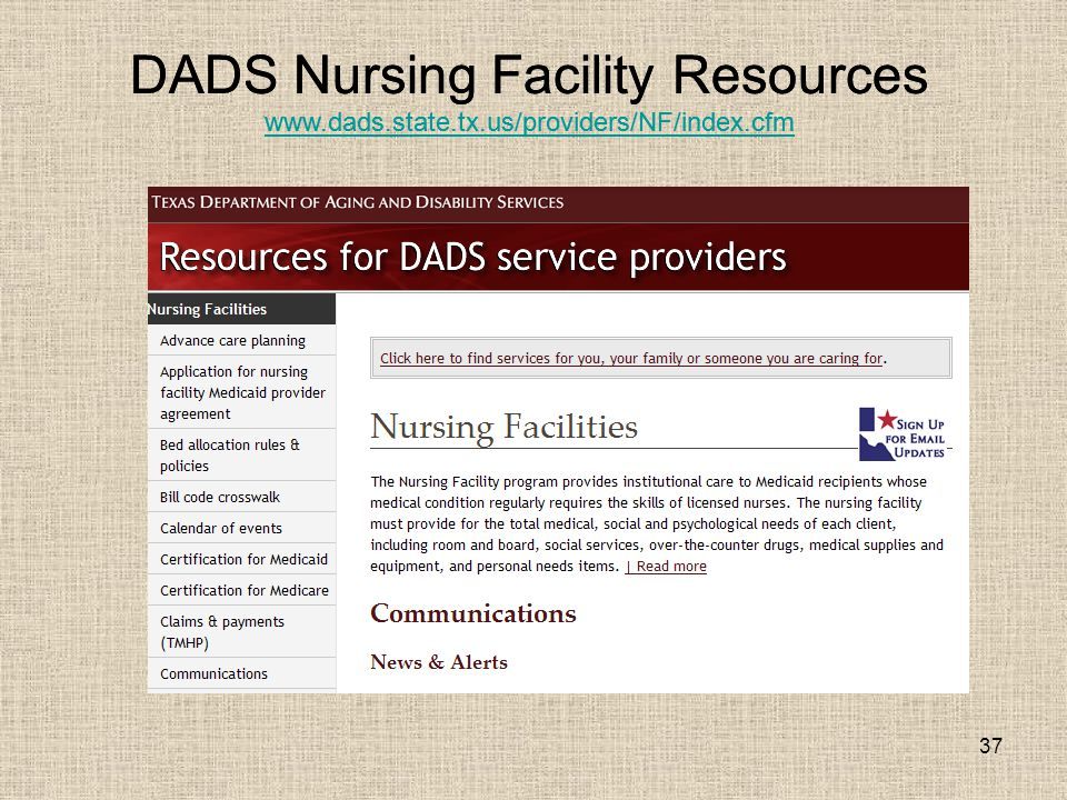 37 DADS Nursing Facility Resources www.dads.state.tx.us/providers/NF/index.cfm DADS Nursing Facility Resources www.dads.state.tx.us/providers/NF/index.cfm