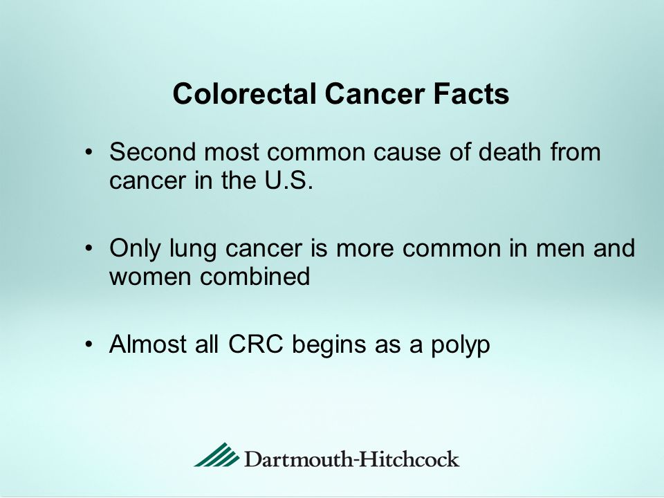 Colorectal Cancer Facts Second most common cause of death from cancer in the U.S.