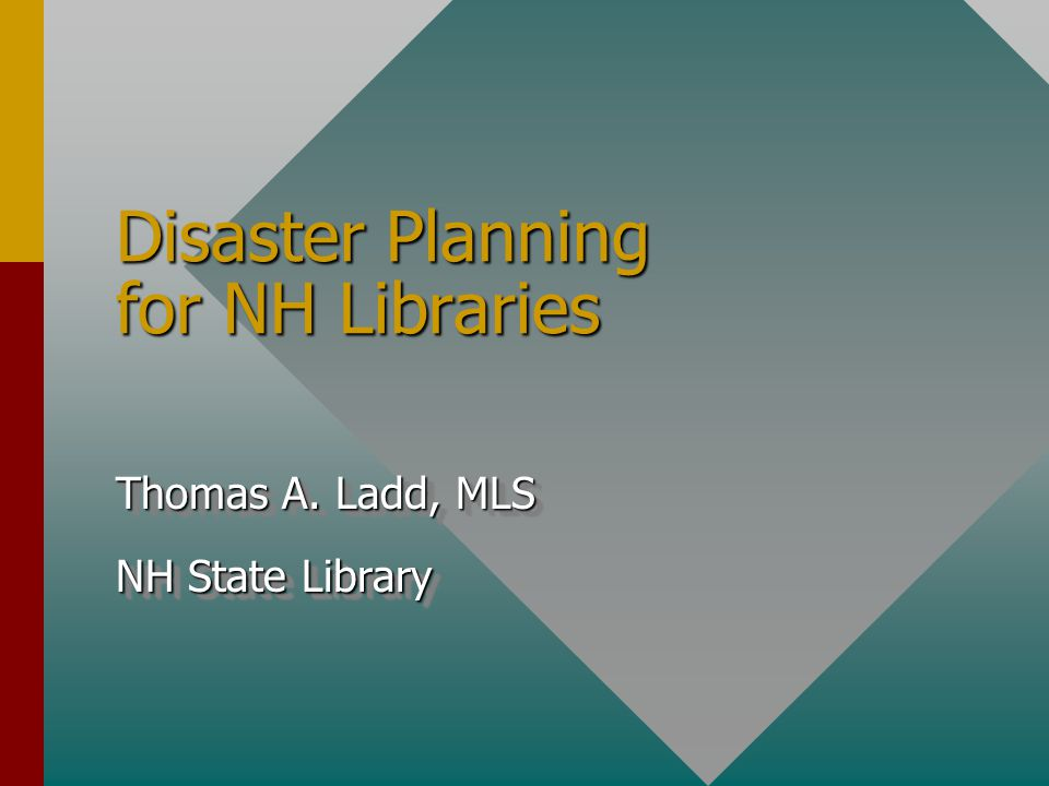 Disaster Planning for NH Libraries Thomas A. Ladd, MLS NH State Library Thomas A.