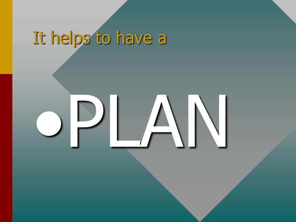 It helps to have a PLANPLAN