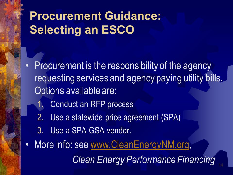 Procurement Guidance: Selecting an ESCO Procurement is the responsibility of the agency requesting services and agency paying utility bills.