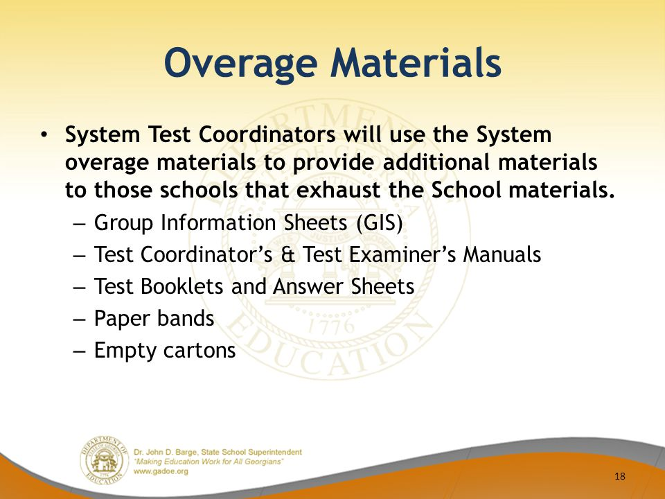 Overage Materials System Test Coordinators will use the System overage materials to provide additional materials to those schools that exhaust the School materials.