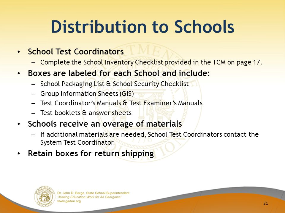 Distribution to Schools School Test Coordinators – Complete the School Inventory Checklist provided in the TCM on page 17.