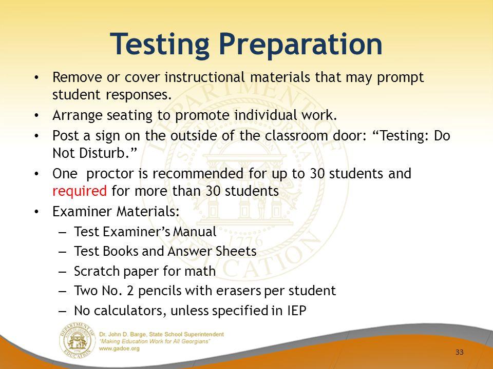 Testing Preparation Remove or cover instructional materials that may prompt student responses.