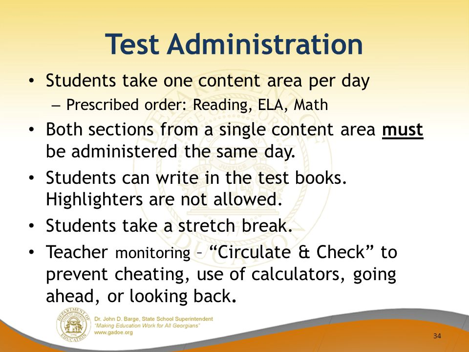 Test Administration Students take one content area per day – Prescribed order: Reading, ELA, Math Both sections from a single content area must be administered the same day.