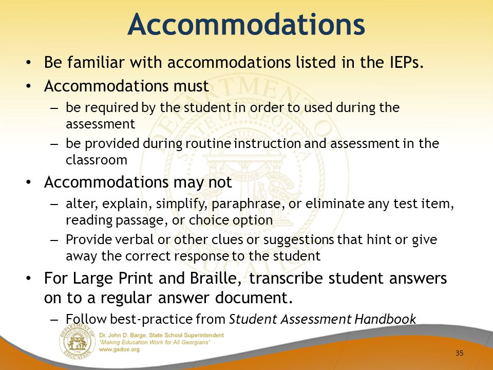 Accommodations Be familiar with accommodations listed in the IEPs.