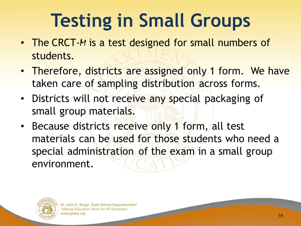 Testing in Small Groups The CRCT- M is a test designed for small numbers of students.