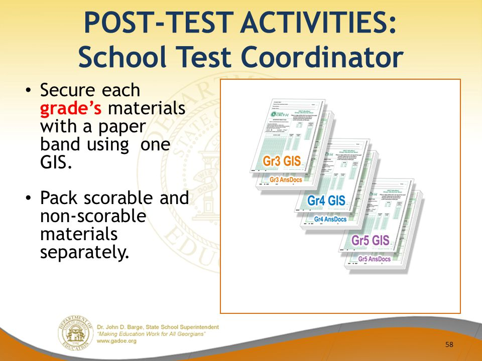 POST-TEST ACTIVITIES: School Test Coordinator 58 Secure each grade's materials with a paper band using one GIS.
