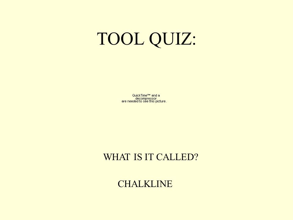 TOOL QUIZ: WHAT IS IT CALLED CHALKLINE