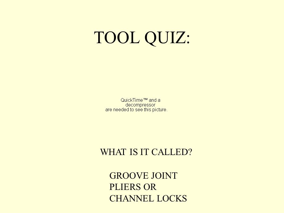 TOOL QUIZ: WHAT IS IT CALLED GROOVE JOINT PLIERS OR CHANNEL LOCKS