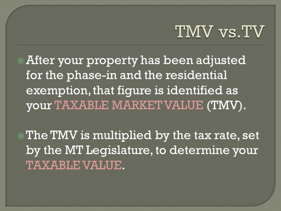  After your property has been adjusted for the phase-in and the residential exemption, that figure is identified as your TAXABLE MARKET VALUE (TMV).